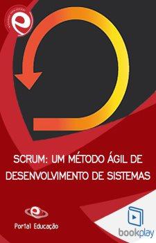 SCRUM: Um Método Ágil de Desenvolvimento de Sistemas