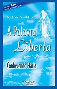 A Palavra Liberta - Conhecendo Maria