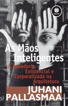 As Mãos Inteligentes: A Sabedoria Existencial e Corporalizada na Arquitetura