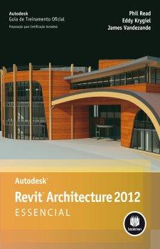 Autodesk Revit Architecture 2012 Essencial: Guia de Treinamento Oficial - Preparação para Certificação Autodesk