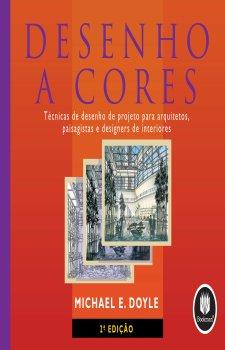 Desenho a Cores: Técnicas de desenho de projeto para arquitetos, paisagistas e designers de interiores