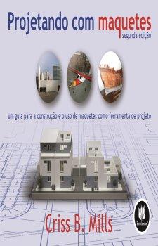 Projetando com Maquetes: Um Guia para a Construção e o Uso de Maquetes como Ferramenta de projeto