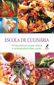 Escola de culinária:150 das melhores receitas clássicas e contemporâneas passo a passo