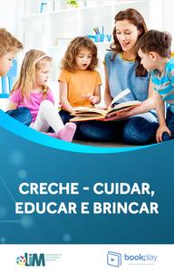 CRECHE - Cuidar, Educar e Brincar em uma única ação