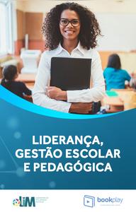 Liderança, Gestão Escolar e Pedagógica