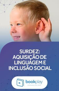 Surdez - Aquisição de Linguagem e Inclusão Social