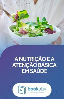 A Nutrição e a Atenção Básica em Saúde