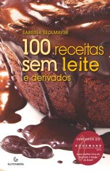 100 receitas sem leite e derivados - 4ª Edição Revisada