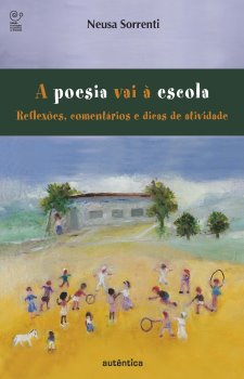A poesia vai à escola - Reflexões, comentários e dicas de atividades