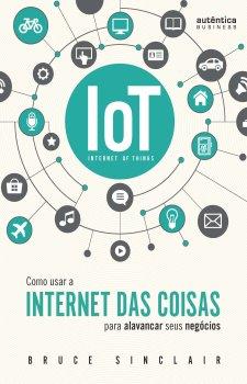 IoT: Como Usar a 'Internet Das Coisas' Para Alavancar Seus Negócios