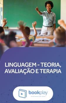 Linguagem - Teoria, Avaliação e Terapia