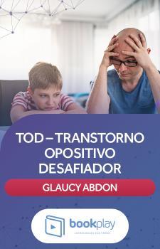 TOD – Transtorno Opositivo Desafiador com Glaucy Abdon
